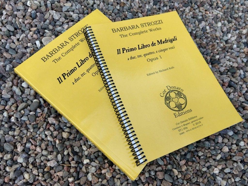 Barbara Strozzi, the Complete Works, Opus 1, Il Primo Libro de Madrigali a due, tre, quattro, e cinque voci.